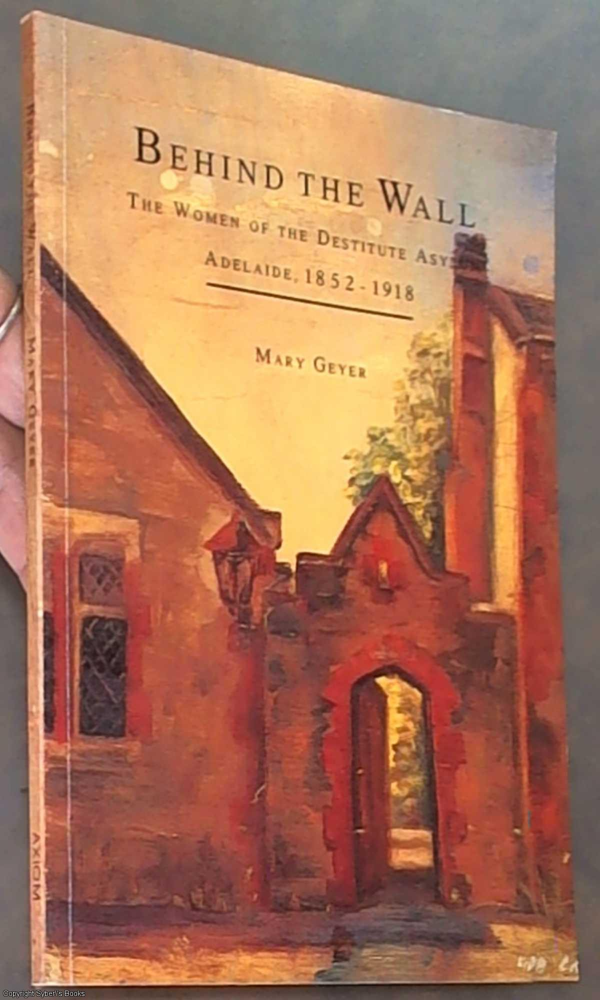 Behind the Wall: The Women of the Destitute Asylum Adelaide, 1852 ...