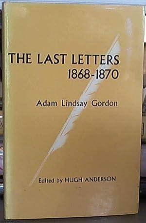 The Last Letters 1868-1870; Adam Lindsay Gordon: Gordon, Adam Lindsay;
