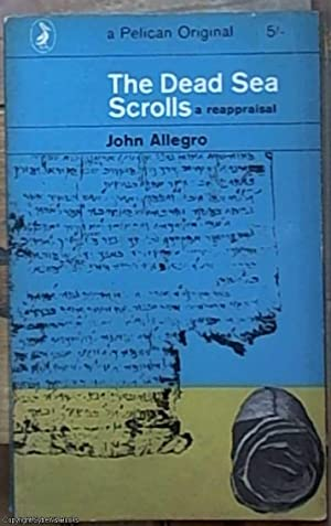 The Dead Sea Scrolls; A Reappraisal (Pelican: Allegro, John M.