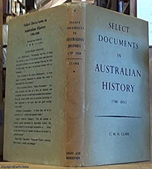 Select Documents in Australian History: 1788 -1850: Clark, C. M.