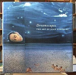 Dreamscapes ; The Art of Juan Gonzalez: McManus, Irene
