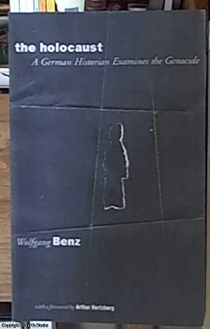 The Holocaust - A German Historian Examines: Benz, Wolfgang