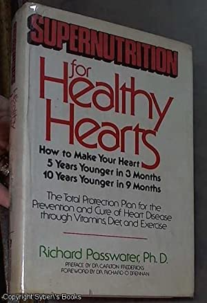 Supernutrition for Healthy Hearts: The Total Protection Plan for the Prevention and Cure of Heart...