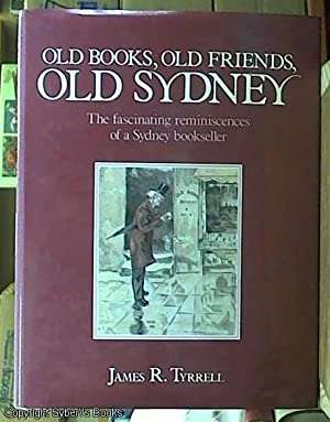 Old Books, Old Friends, Old Sydney; The Fascinating Reminiscences of a Sydney Bookseller