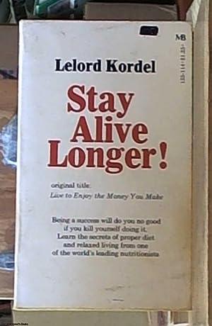Stay alive longer! (Live to enjoy the: Kordel, Lelord