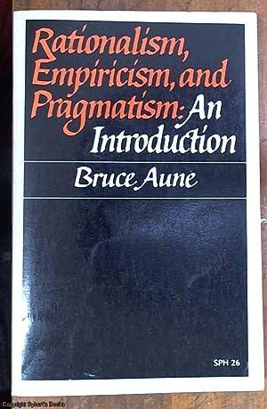 Rationalism, empiricism, and pragmatism; an introduction: Aune, Bruce