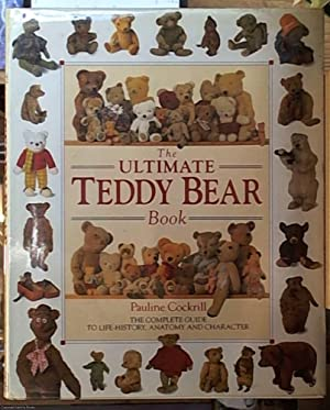 The Ultimate Teddy Bear Book: The Complete Guide to Live-History, and at Me and Character