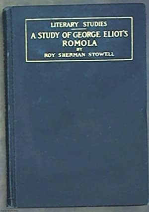 A Study of George Eliot's Romola (Literary: Stowell, Roy Sherman