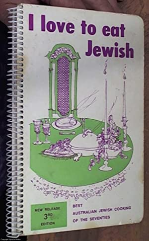 I love to eat Jewish -- Best Australian Jewish cooking of the 70s under the distinguished patrona...