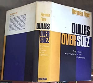 Dulles Over Suez: The Theory and Practice of His Diplomacy