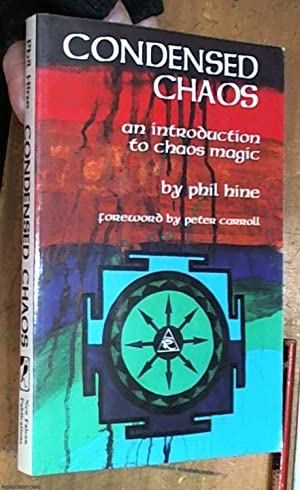 Condensed Chaos: An Introduction to Chaos Magic: Hine, Phil