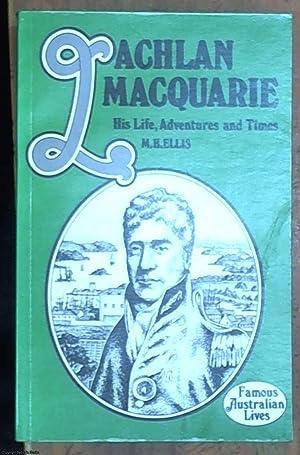 Lachlan Macquarie (Great Australian Lives): Ellis, M. H.