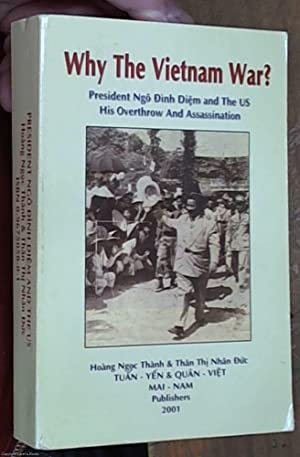 Why the Vietnam War? President Ngo Dinh Diem and the US: His Overthrow and Assasination