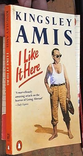 I Like It Here: Amis, Kingsley
