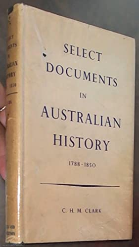 Select Documents in Australian History: 1788 --: Clark, C. M.