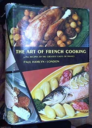 Art of French Cooking : 3,750 Recipes By The Greatest Chefs Of France