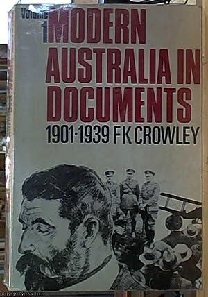 Modern Australia in Documents; volume I 1901-1939: Crowley, F. K.