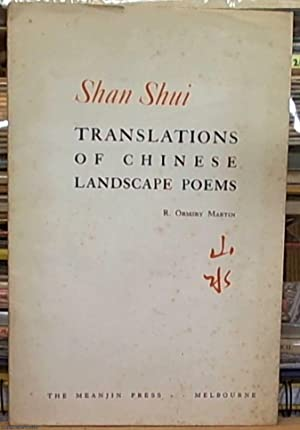 Shan Shui; Translations of Chinese Landscape Poems.: Martin, R. Ormsby