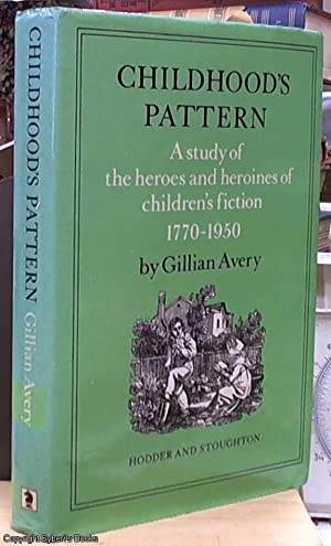 childhood's pattern; a study of the heroes and heroines of children's fiction 1770-1950
