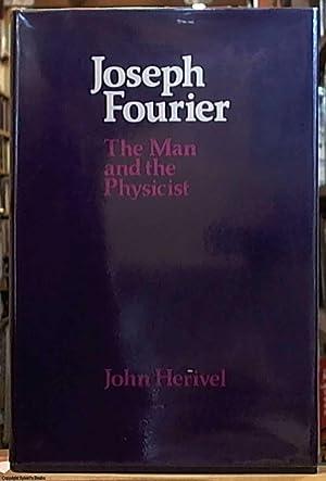 Joseph Fourier; The Man and the Physicist: Herivel, John