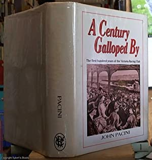A Century Galloped By; The First Hundred Years of Victoria Racing Club: Pacini, John