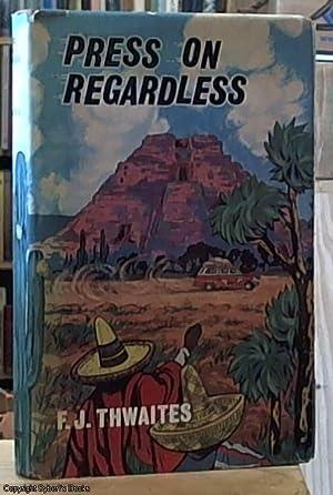 Press on Regardless: Thwaites, F. J.