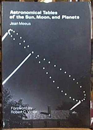 Astronomical Tables of the Sun, Moon, and: Meeus, Jean
