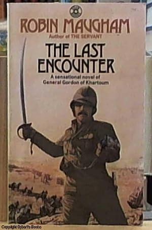 The Last Encounter; a Sensational Novel of General Gordon of Khartoum: Maugham, Robin (a.k.a. David...