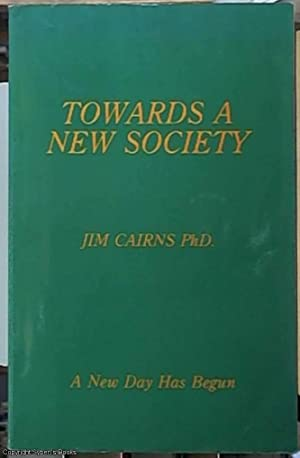 Towards a New Society; A New Day: Cairns, J. F