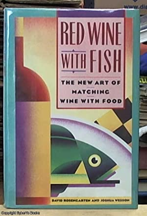 Red Wine with Fish : The New Art of Matching Wine with Food