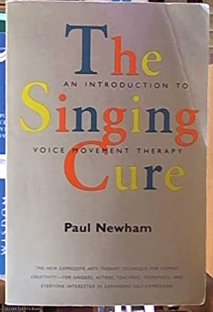 The Singing Cure; an Introduction to Voice: Newham, Paul