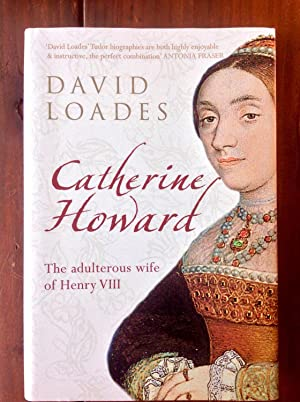 Catherine Howard: The Adulterous Wife of Henry VIII: Loades, David