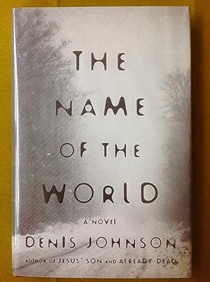 The Name of the World: A Novel: Johnson, Denis