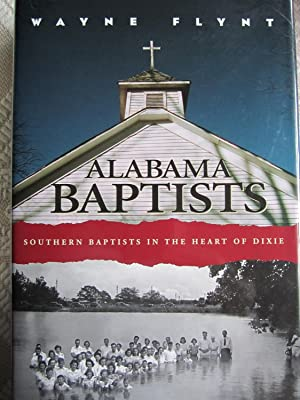 Alabama Baptists : Southern Baptists in the Heart of Dixie (SIGNED): Flynt, Wayne J.