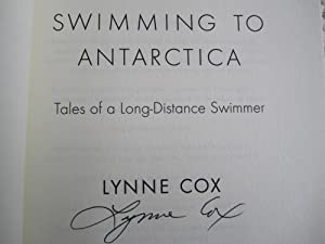 Swimming to Antarctica: Tales of a Long-Distance Swimmer (SIGNED): Cox, Lynne