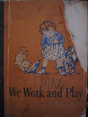 We Work and Play: Gray, William S., Baruch, Dorothy, and Montgomery, Elizabeth Rider
