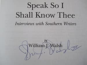 Speak So I Shall Know Thee: Interviews With Southern Writers (SIGNED): Walsh, William J.