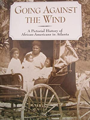 Going Against the Wind: A Pictorial History of African-Americans in Atlanta: Mason, Herman, Ed.