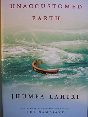 Unaccustomed Earth: Lahiri, Jhumpa