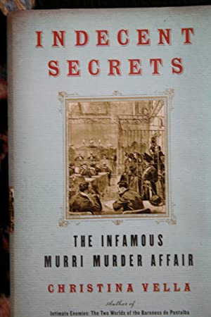 Indecent Secrets: The Infamous Murri Murder Affair (SIGNED): Vella, Christina