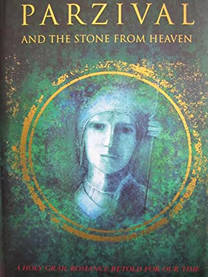 Parzival and the Stone from Heaven: A Grail Romance Retold for Our Time: Clarke, Lindsay