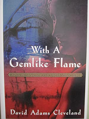 With a Gemlike Flame: A Novel of Venice and a Lost Masterpiece: Cleveland, David Adams