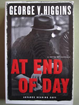 At End of Day [ARC]: Higgins, George V.