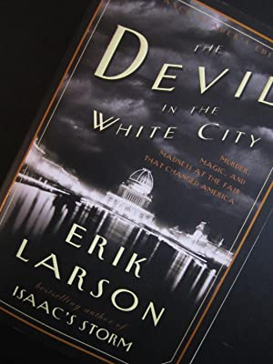 The Devil in the White City: Murder, Magic, and Madness at the Fair That Changed America [ARC]: ...