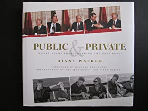 Public & Private: Twenty Years Photographing the Presidency [SIGNED]: Walker, Diana