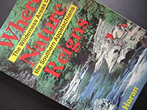 Where Nature Reigns: The Wilderness Areas of the Southern Appalachians: Horan, Jack