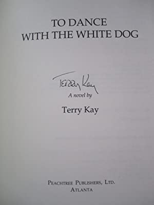 To Dance With the White Dog [SIGNED]: Kay, Terry