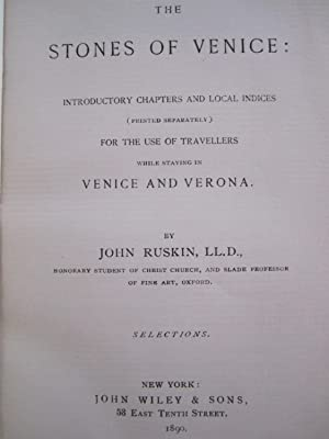Selections from The Stones of Venice: Introductory Chapters and Local Indices {Printed Separately} ...