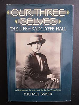 Our Three Selves: The Life of Radclyffe Hall: Baker, Michael
