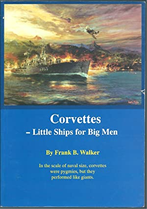 Corvettes - Little Ships for Big Men: Walker, Frank B.